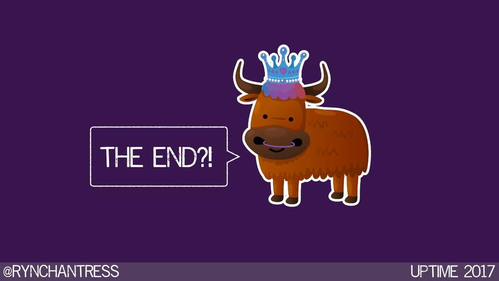 @rynchantress UPtime 2017 the end?!
