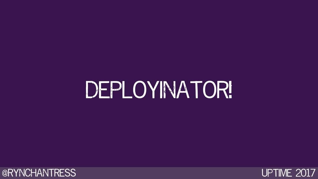 @rynchantress UPtime 2017 Deployinator!