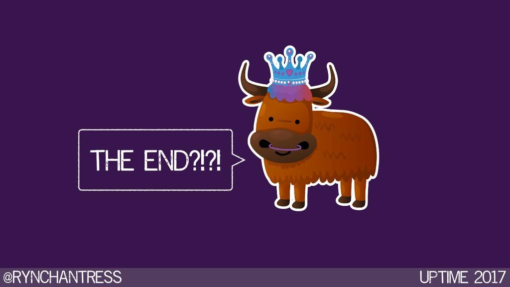 @rynchantress UPtime 2017 the end?!?!