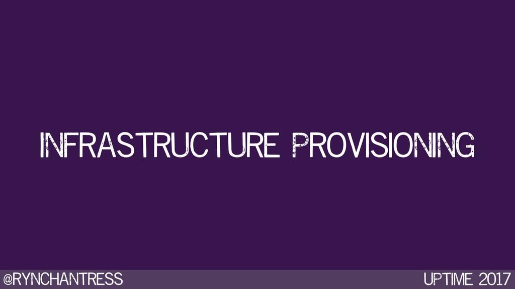 @rynchantress UPtime 2017 Infrastructure Provis...