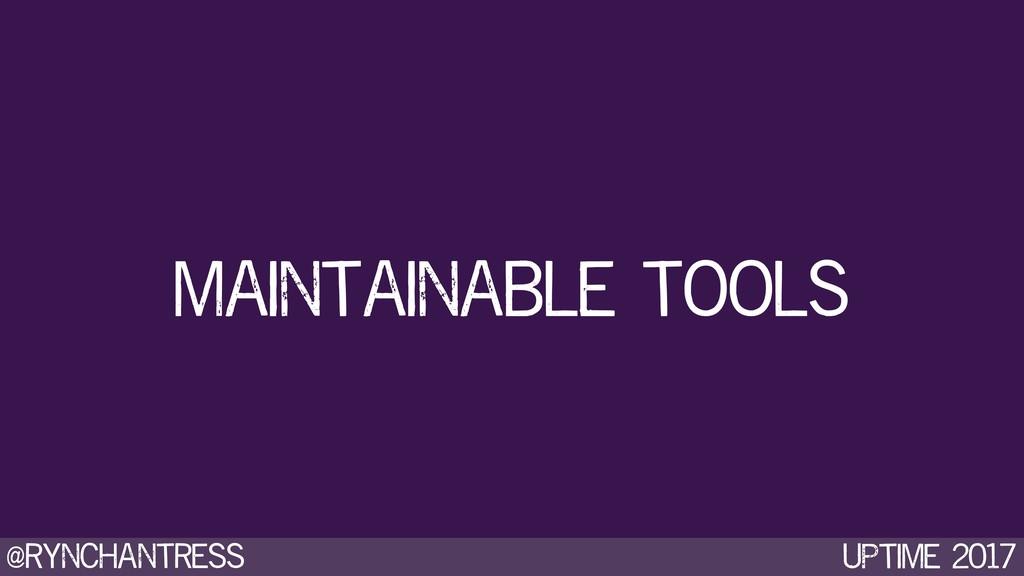 @rynchantress UPtime 2017 maintainable tools