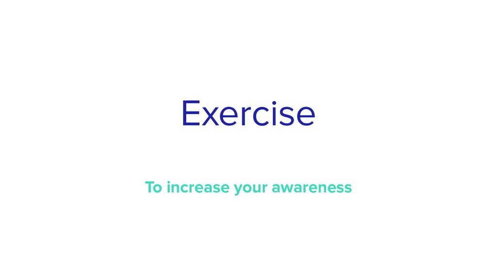 Exercise To increase your awareness
