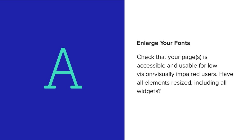 Enlarge Your Fonts Check that your page(s) is a...