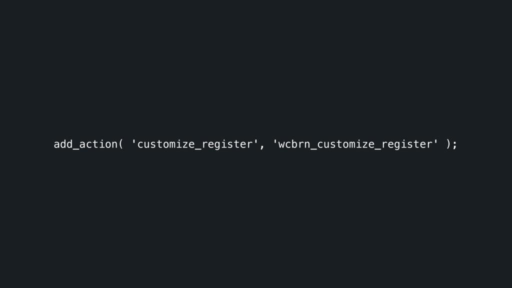 add_action( 'customize_register', 'wcbrn_custom...