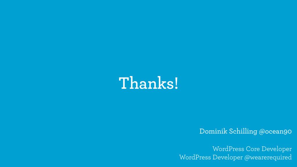 Thanks! Dominik Schilling @ocean90 WordPress Co...