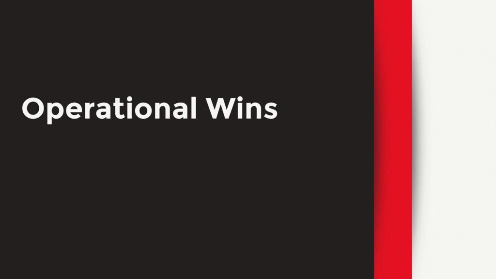 Operational Wins