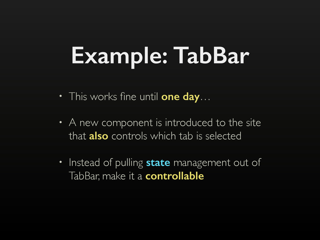 Example: TabBar • This works fine until one day…...