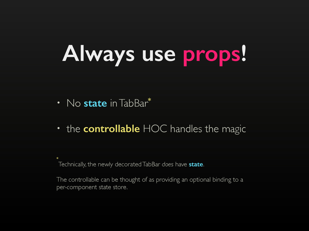 Always use props! • No state in TabBar* • the c...