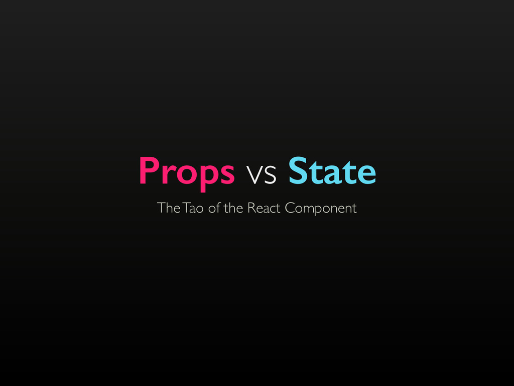 The Tao of the React Component Props vs State