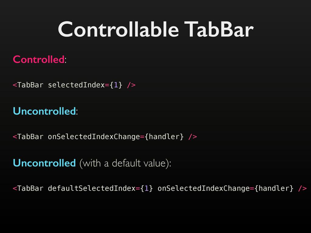 Controllable TabBar <TabBar selectedIndex={1} /...