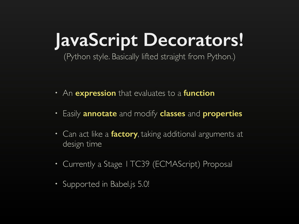 JavaScript Decorators! • An expression that eva...