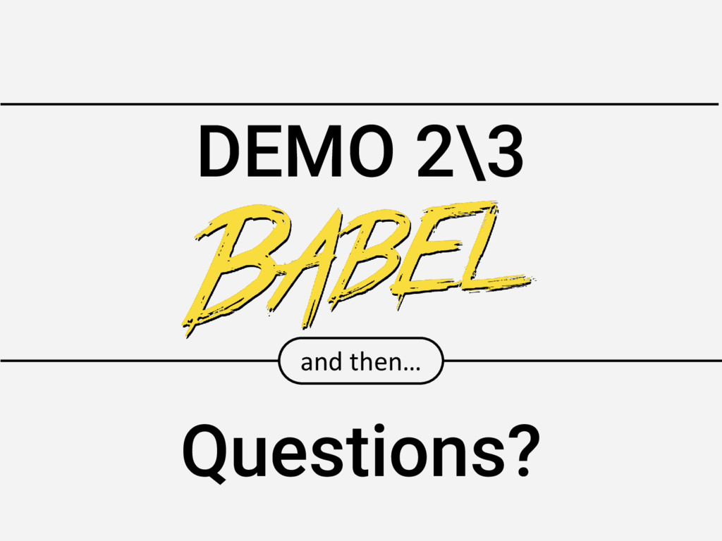 DEMO 2\3 and then… Questions?