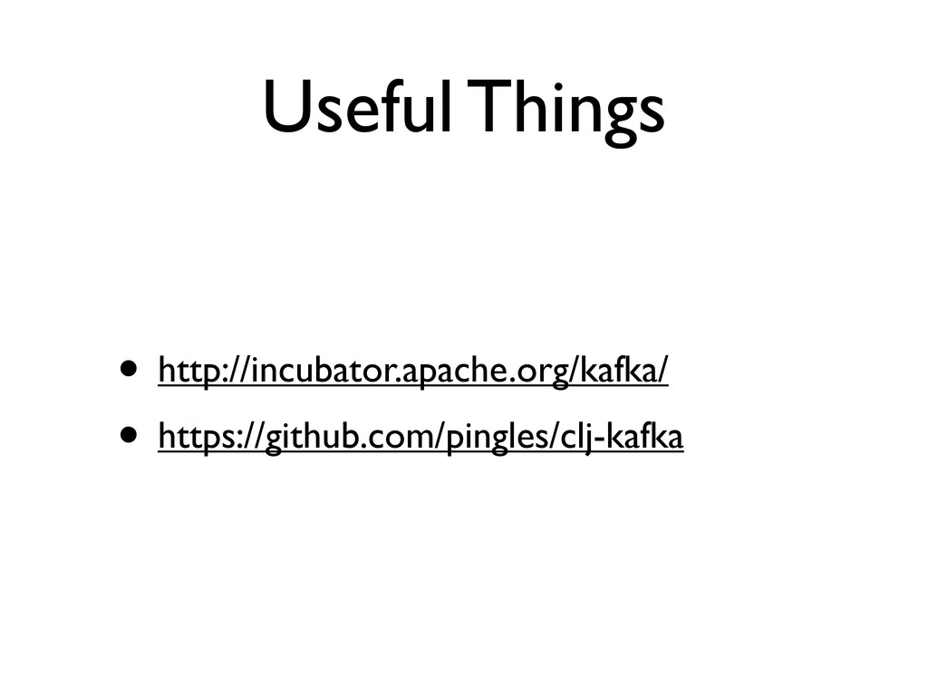 Useful Things • http://incubator.apache.org/kaf...