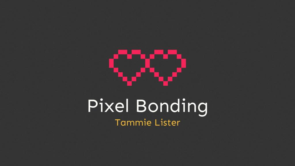 Pixel Bonding Tammie Lister