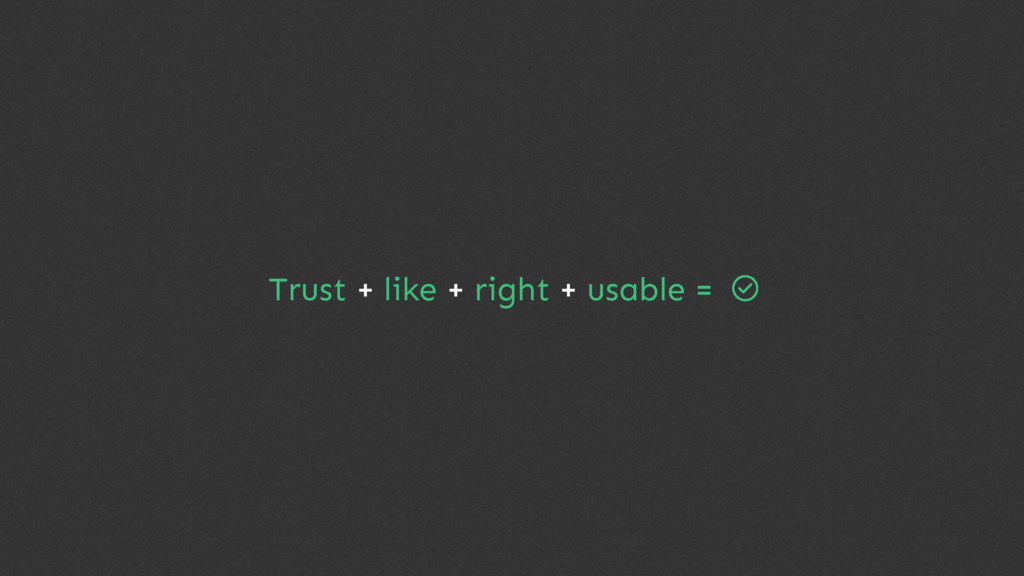 Trust + like + right + usable =