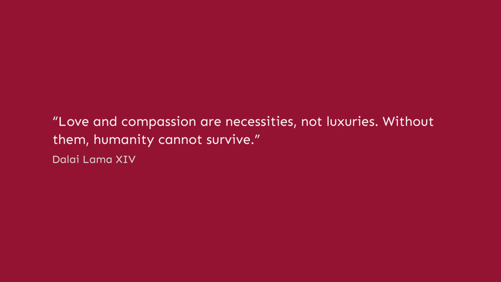 """Love and compassion are necessities, not luxur..."
