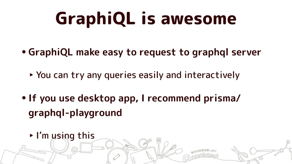 GraphiQL is awesome •GraphiQL make easy to requ...