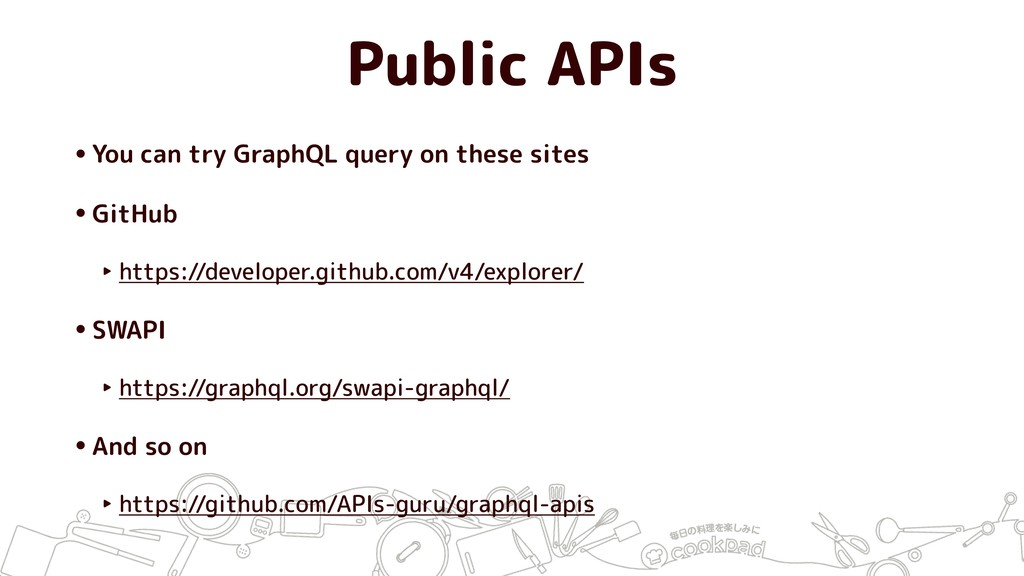 Public APIs •You can try GraphQL query on these...