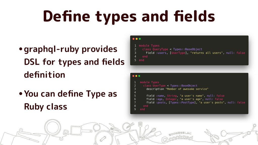 Define types and fields •graphql-ruby provides DS...