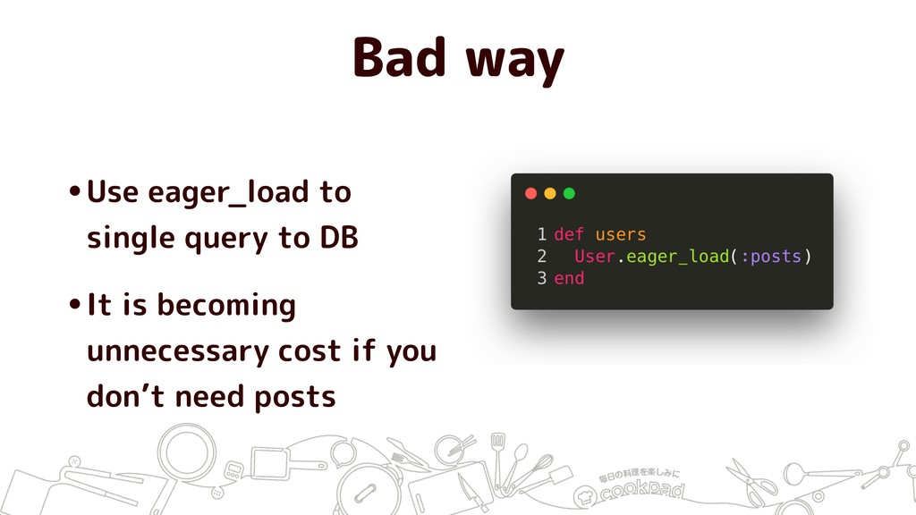Bad way •Use eager_load to single query to DB •...