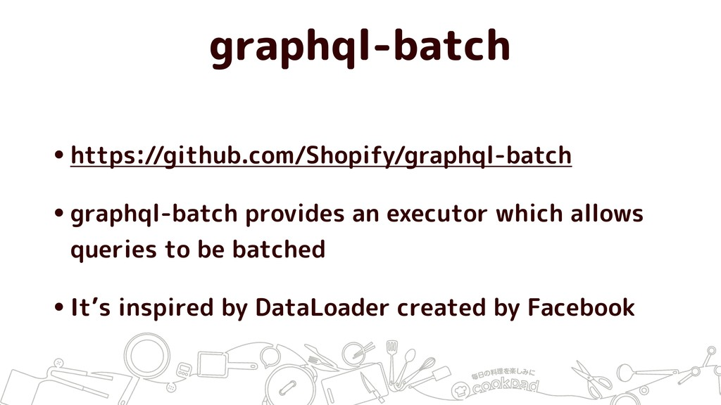 graphql-batch •https://github.com/Shopify/graph...