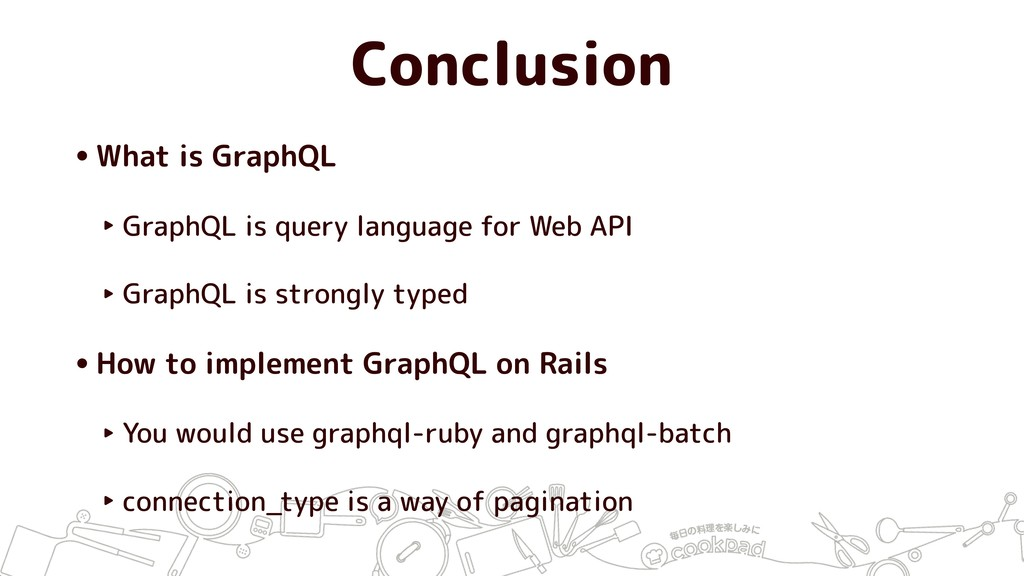 Conclusion •What is GraphQL ‣ GraphQL is query ...