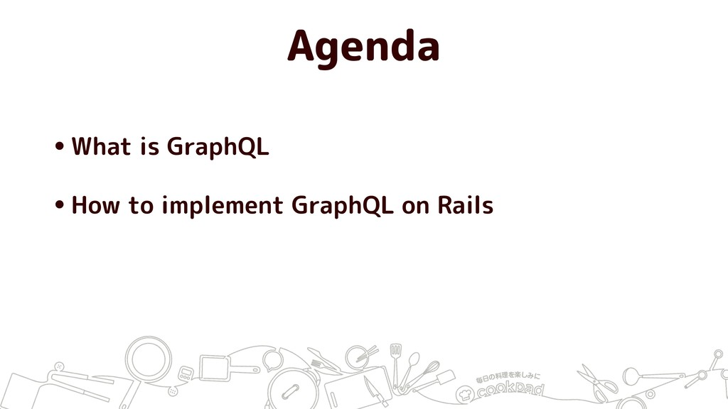 Agenda •What is GraphQL •How to implement Graph...