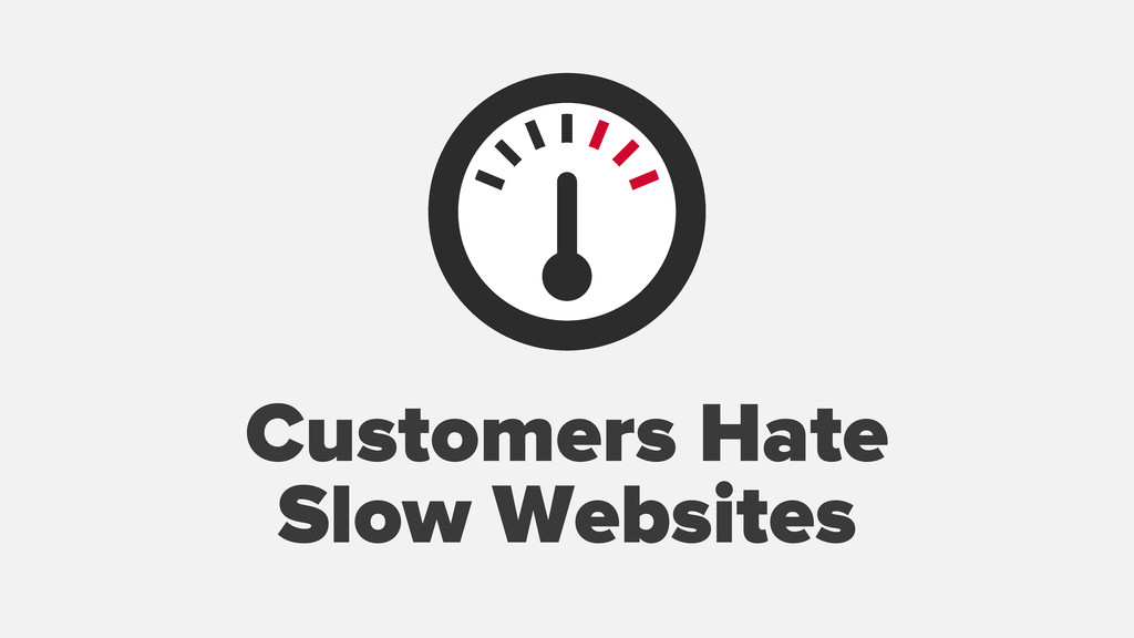 Customers Hate Slow Websites