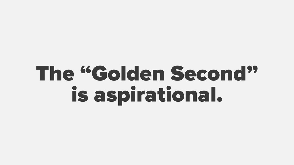 "The ""Golden Second"" is aspirational."