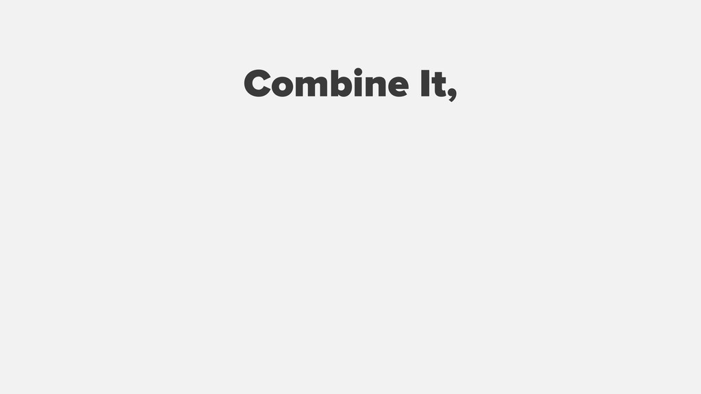 Combine It,
