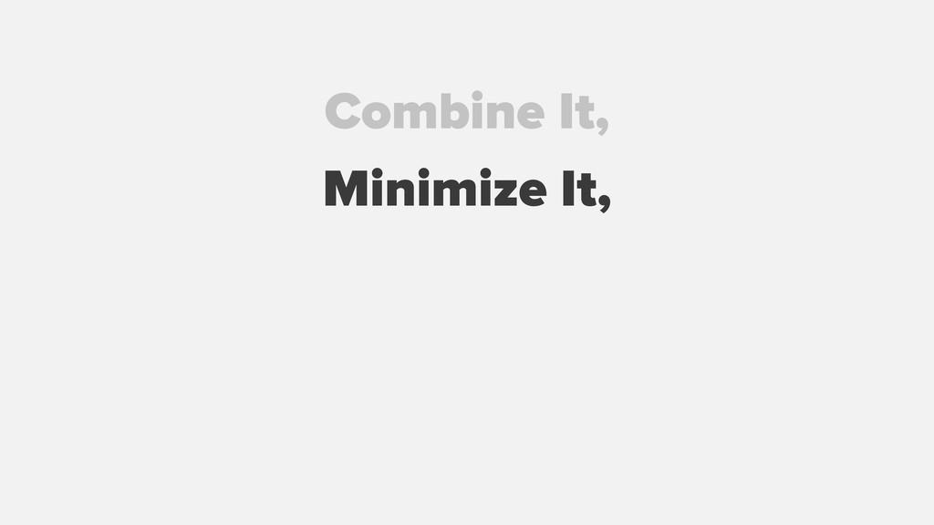 Combine It, Minimize It,