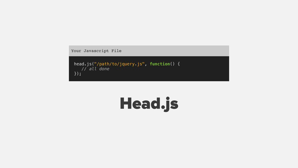 "head.js(""/path/to/jquery.js"", function() { // a..."