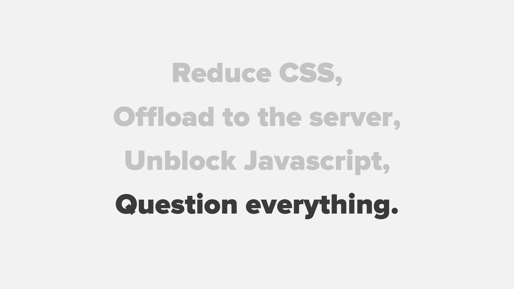 Reduce CSS, Offload to the server, Unblock Javasc...