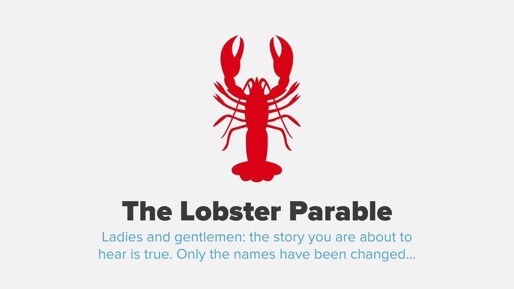 The Lobster Parable Ladies and gentlemen: the s...