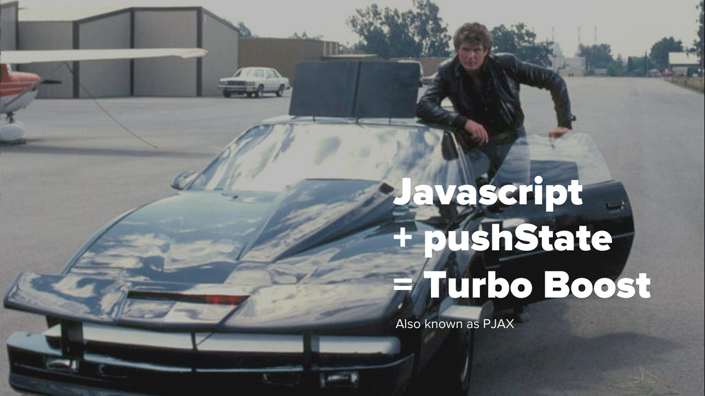 Javascript + pushState = Turbo Boost Also known...