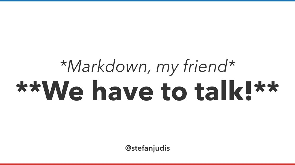 @stefanjudis *Markdown, my friend* **We have to...