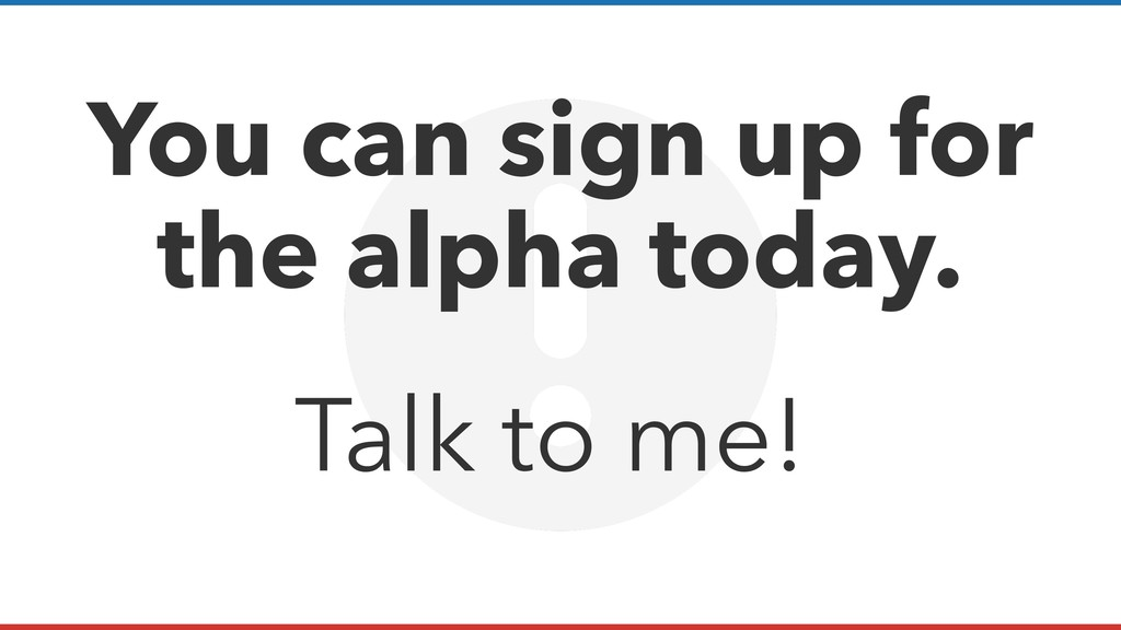You can sign up for the alpha today. Talk to me!