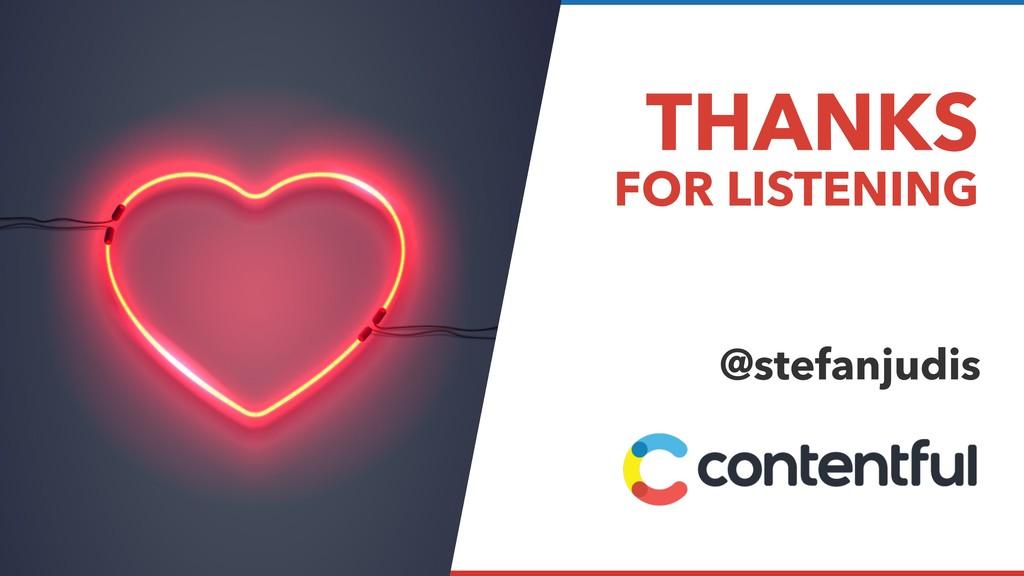 THANKS FOR LISTENING  @stefanjudis