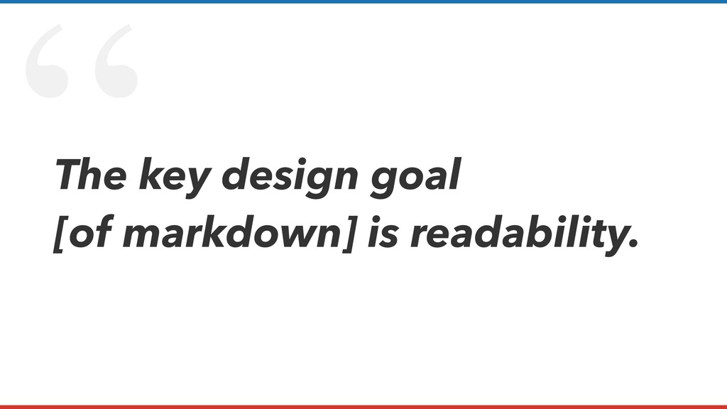 """ The key design goal [of markdown] is readabil..."