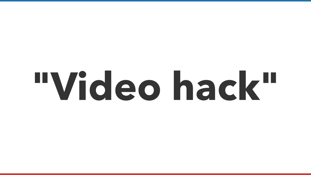 """Video hack"""