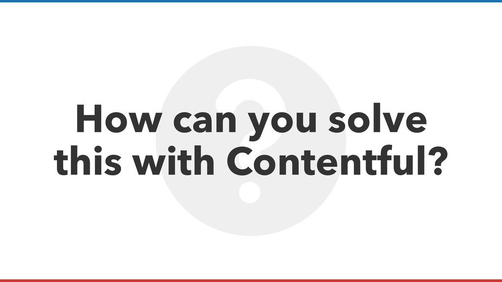 How can you solve this with Contentful?