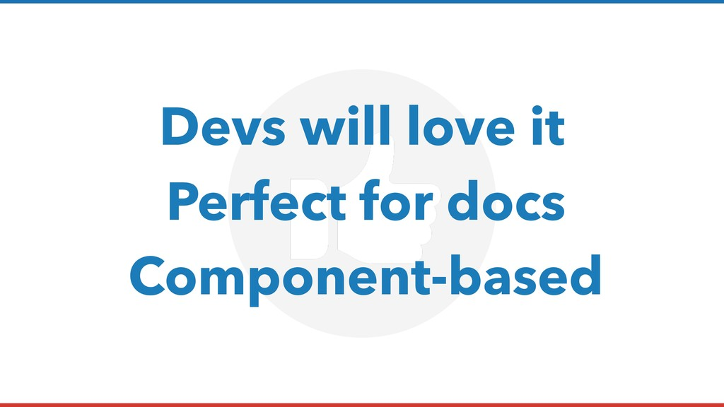 Devs will love it Perfect for docs Component-ba...