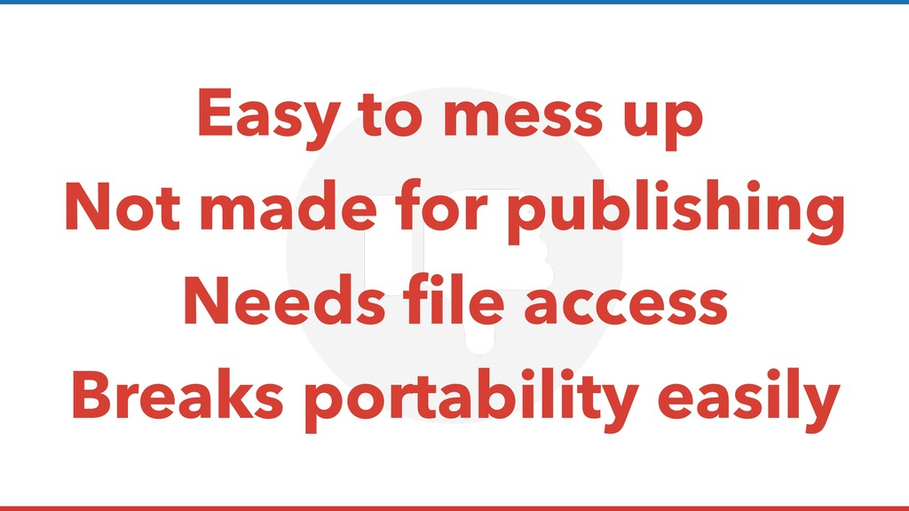 Easy to mess up Not made for publishing Needs f...
