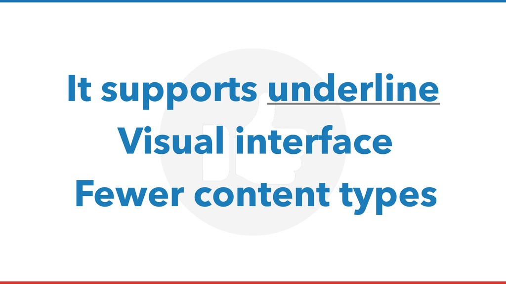 It supports underline Visual interface Fewer co...