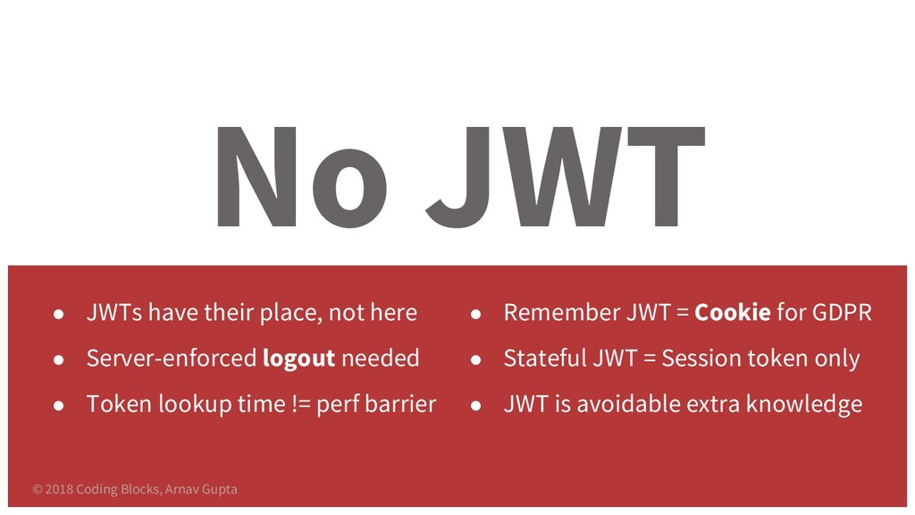 No JWT ● JWTs have their place, not here ● Serv...