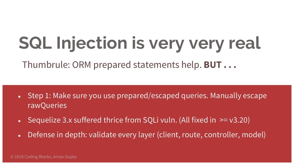 SQL Injection is very very real Thumbrule: ORM ...