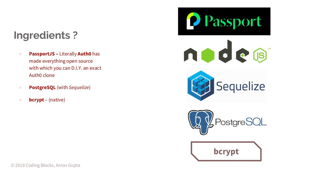 Ingredients ? ● PassportJS – Literally Auth0 ha...
