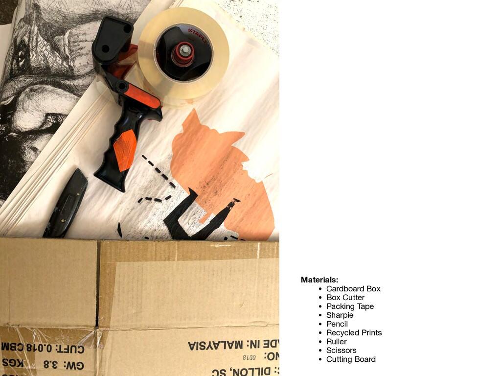Materials: • Cardboard Box  • Box Cutter  • Pac...