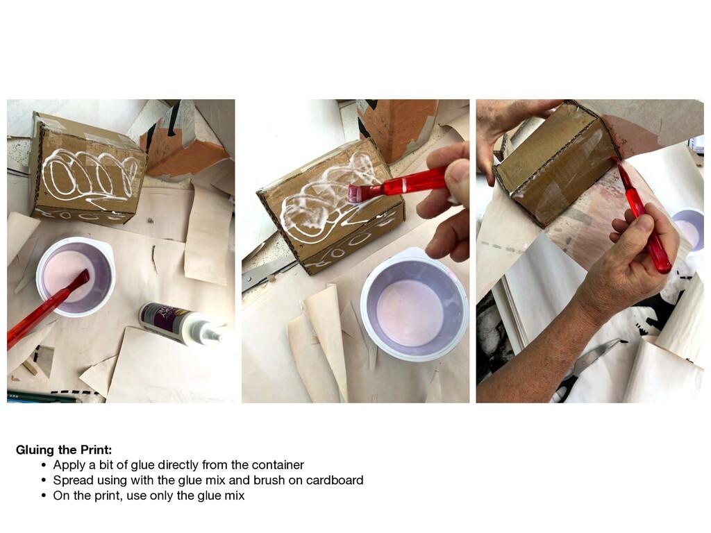 Gluing the Print: • Apply a bit of glue directl...