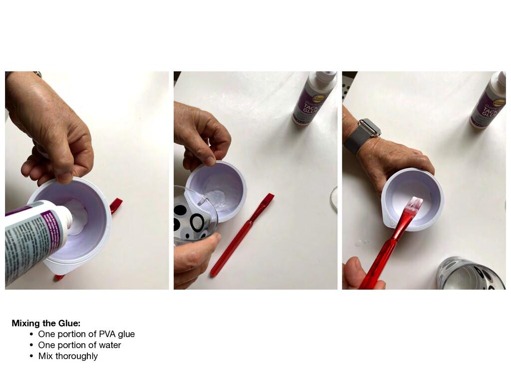 Mixing the Glue: • One portion of PVA glue  • O...